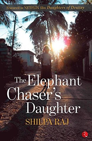 The Elephant Chaser's Daughter_Shilpa Raj